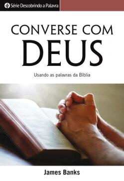 Converse Com DeusUsando As Palavras Da B?blia【電子書籍】[ James Banks ]