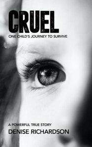 CruelOne Child's Story To Survive【電子書籍】[ Denise Richardson ]