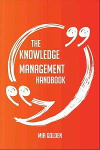 The Knowledge Management Handbook - Everything You Need To Know About Knowledge Management【電子書籍】[ Mia Golden ]