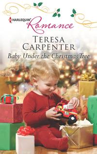 Baby Under the Christmas Tree【電子書籍】[ Teresa Carpenter ]