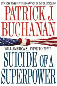 Suicide of a SuperpowerWill America Survive to 2025?【電子書籍】[ Patrick J. Buchanan ]