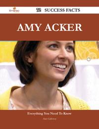 Amy Acker 72 Success Facts - Everything you need to know about Amy Acker【電子書籍】[ Alan Galloway ]