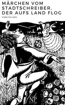 M?rchen vom Stadtschreiber, der aufs Land flogGesamtausstattung und Holzschnitte von Heinz Kiwitz【電子書籍】[ Hans Fallada ]