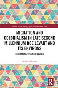 Migration and Colonialism in Late Second Millennium BCE Levant and Its EnvironsThe Making of a New World【電子書籍】[ Pekka Pitk?nen ]