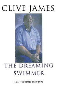 The Dreaming SwimmerNon-fiction 1987-1992【電子書籍】[ Clive James ]
