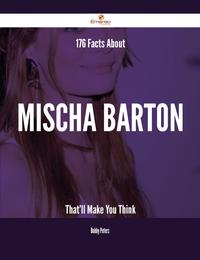 176 Facts About Mischa Barton That'll Make You Think【電子書籍】[ Bobby Peters ]