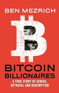 Bitcoin BillionairesA True Story of Genius, Betrayal, and Redemption【電子書籍】[ Ben Mezrich ]