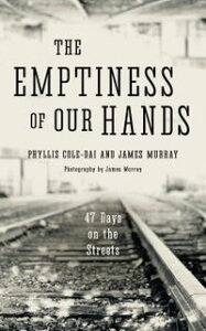 The Emptiness of Our Hands: 47 Days on the Streets【電子書籍】[ Phyllis Cole-Dai ]