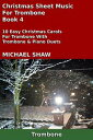 Christmas Sheet Music For Trombone: Book 4【電子書籍】[ Michael Shaw ]
