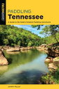 Paddling TennesseeA Guide to the State's Greatest Paddling Adventures【電子書籍】[ Johnny Molloy ]