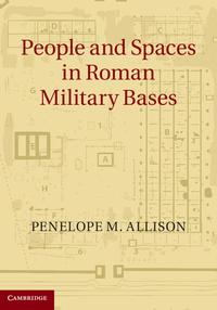 People and Spaces in Roman Military Bases【電子書籍】[ Penelope M. Allison ]