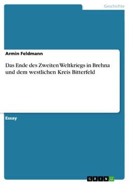Das Ende des Zweiten Weltkriegs in Brehna und dem westlichen Kreis Bitterfeld【電子書籍】[ Armin Feldmann ]