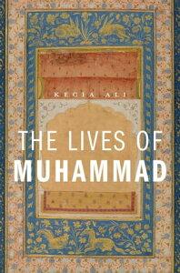 The Lives of Muhammad【電子書籍】[ Kecia Ali ]