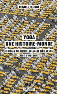 Yoga, une histoire-mondeDe Bikram aux Beatles, du LSD ? la qu?te de soi : le r?cit d'une conqu?te【電子書籍】[ Marie KOCK ]