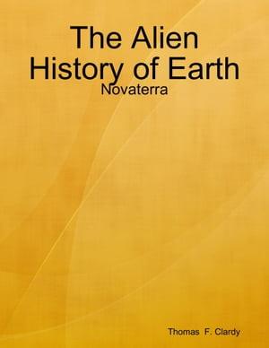 洋書, FICTION & LITERTURE The Alien History of Earth: Novaterra Thomas F. Clardy