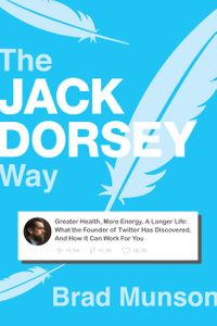 The Jack Dorsey WayGreater Health, More Energy, A Longer Life: What the Founder of Twitter Has Discovered, And How It Can Work For You【電子書籍】[ Brad Munson ]