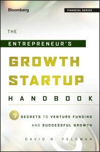 The Entrepreneur's Growth Startup Handbook7 Secrets to Venture Funding and Successful Growth【電子書籍】[ David N. Feldman ]