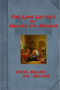 The love letters of Abelard and Heloise【電子書籍】[ Peter Abelard and Heloise ]