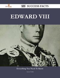 Edward VIII 166 Success Facts - Everything you need to know about Edward VIII【電子書籍】[ Aaron Fields ]