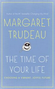 The Time Of Your LifeChoosing a vibrant, joyful future【電子書籍】[ Margaret Trudeau ]
