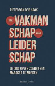 Van vakmanschap naar leiderschapleidinggeven zonder manager te worden【電子書籍】[ Pieter van der Haak ]