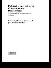 Political Disaffection in Contemporary DemocraciesSocial Capital, Institutions and Politics【電子書籍】[ Mariano Torcal ]