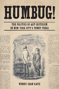 Humbug!The Politics of Art Criticism in New York City's Penny Press【電子書籍】[ Wendy Jean Katz ]