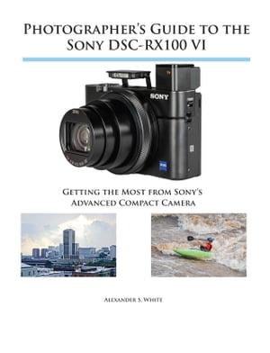 洋書, COMPUTERS & SCIENCE Photographers Guide to the Sony DSC-RX100 VI Getting the Most from Sonys Advanced Compact Camera Alexander White
