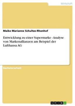 Entwicklung zu einer Supermarke - Analyse von Markenallianzen am Beispiel der Lufthansa AG【電子書籍】[ Maike Marianne Schultze-Rhonhof ]