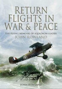 Return Flights in War & PeaceThe Flying Memoirs of Squadron Leader John Rowland【電子書籍】[ John Rowland ]