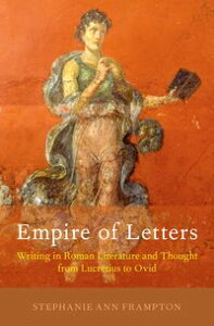 Empire of LettersWriting in Roman Literature and Thought from Lucretius to Ovid【電子書籍】[ Stephanie Ann Frampton ]