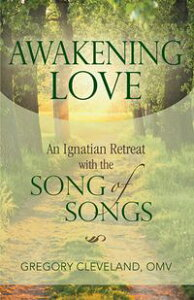 Awakening LoveAn Ignatian Retreat with the Song of Songs【電子書籍】[ Gregory Cleveland ]