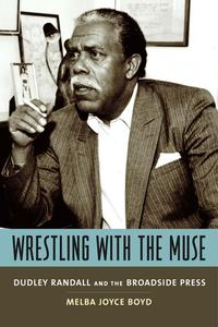 Wrestling with the MuseDudley Randall and the Broadside Press【電子書籍】[ Melba Joyce Boyd ]