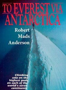 Everest Via Antarctica【電子書籍】[ Robert Mads Anderson ]