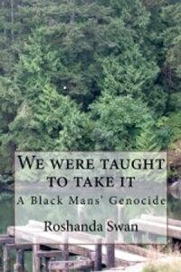 We were taught to take itA Black man's genocide【電子書籍】[ Roshanda Swan ]