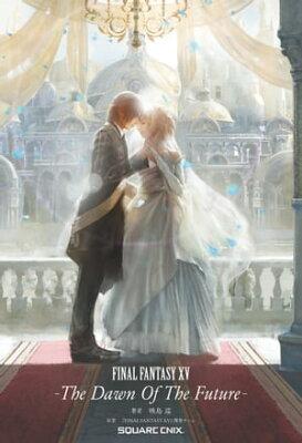 小説 FINAL FANTASY XV -The Dawn Of The Future-【電子書籍】[ 映島巡 ]