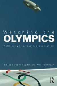 Watching the OlympicsPolitics, Power and Representation【電子書籍】