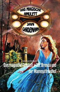 Das magische Amulett #39: Brenda und der Mammutfriedhof【電子書籍】[ Jan Gardemann ]