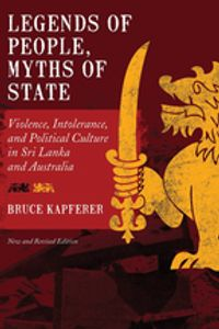 Legends of People, Myths of StateViolence, Intolerance, and Political Culture in Sri Lanka and Australia【電子書籍】[ Bruce Kapferer ]