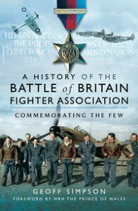 A History of the Battle of Britain Fighter AssociationCommemorating the Few【電子書籍】[ Geoff Simpson ]