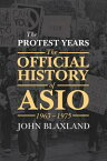 The Protest YearsThe Official History of ASIO, 1963-1975【電子書籍】[ John Blaxland ]