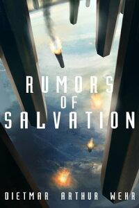 Rumors of SalvationThe System States Rebellion, #3【電子書籍】[ Dietmar Arthur Wehr ]
