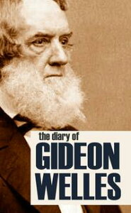 Diary of Gideon Welles Volumes I & II (Abridged, Annotated)【電子書籍】[ Gideon Welles ]