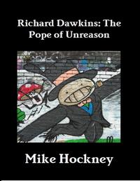 Richard Dawkins: The Pope of Unreason【電子書籍】[ Mike Hockney ]