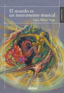 El mundo es un instrumento musical【電子書籍】[ Luis Alfaro Vega ]
