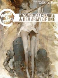 Zombies vs. Robots: Mademoiselle Consuela and Her Army of One【電子書籍】[ Benson, Amber; Wood, Ashley; Ryall, Chris ]