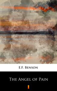 The Angel of Pain【電子書籍】[ E.F. Benson ]