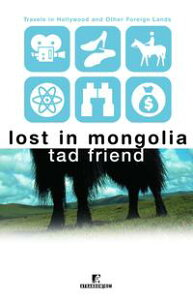 Lost in MongoliaTravels in Hollywood and Other Foreign Lands【電子書籍】[ Tad Friend ]