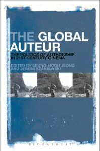 The Global AuteurThe Politics of Authorship in 21st Century Cinema【電子書籍】