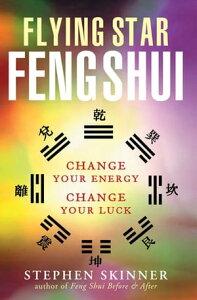 Flying Star Feng ShuiChange Your Energy; Change Your Luck【電子書籍】[ Stephen Skinner ]